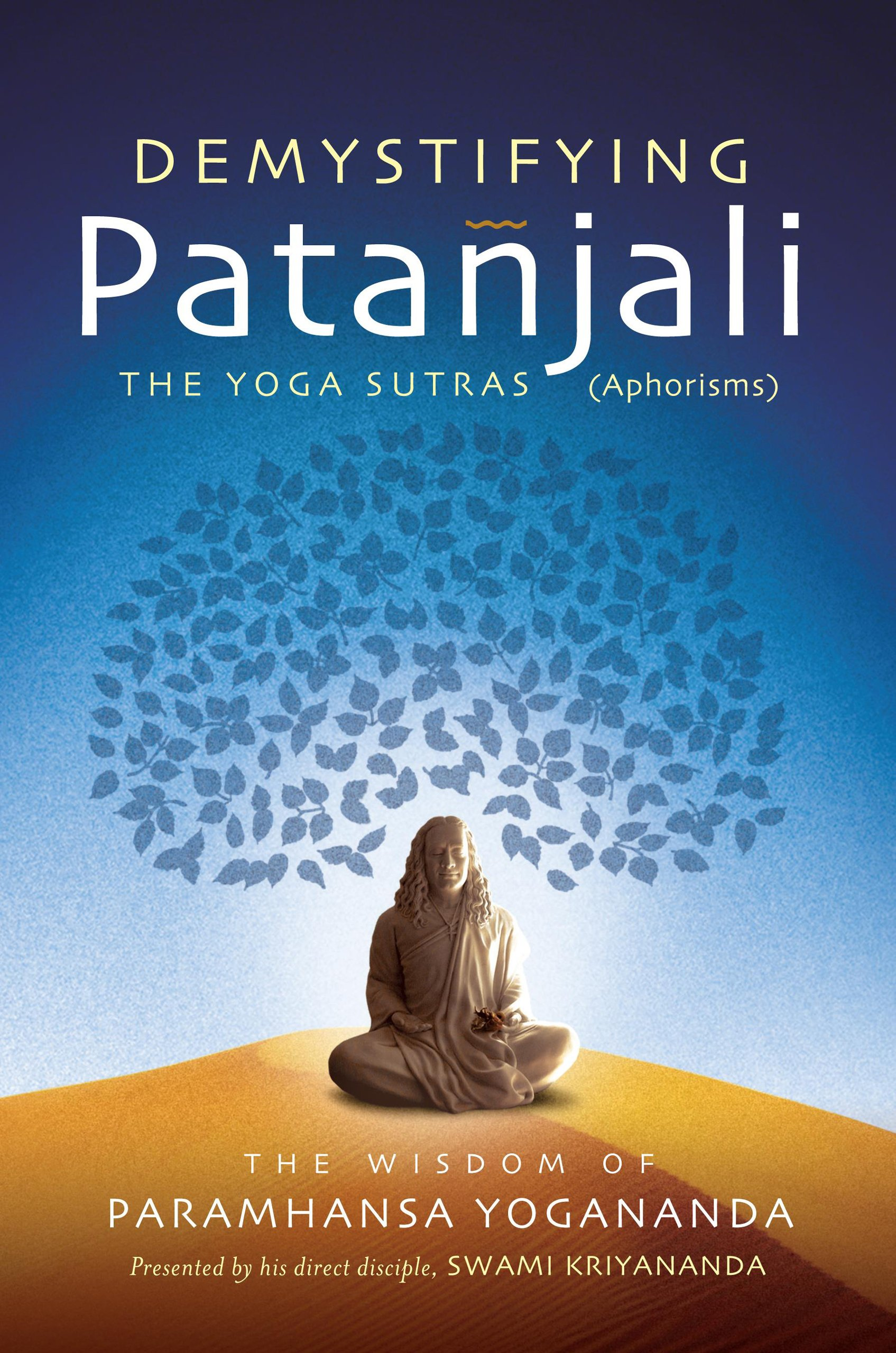 Demystifying Patanjali: The Yoga Sutras: The Wisdom of Paramhansa Yogananda  as Presented by his Direct Disciple, Swami Kriyananda: Paramhansa  Yogananda: ...