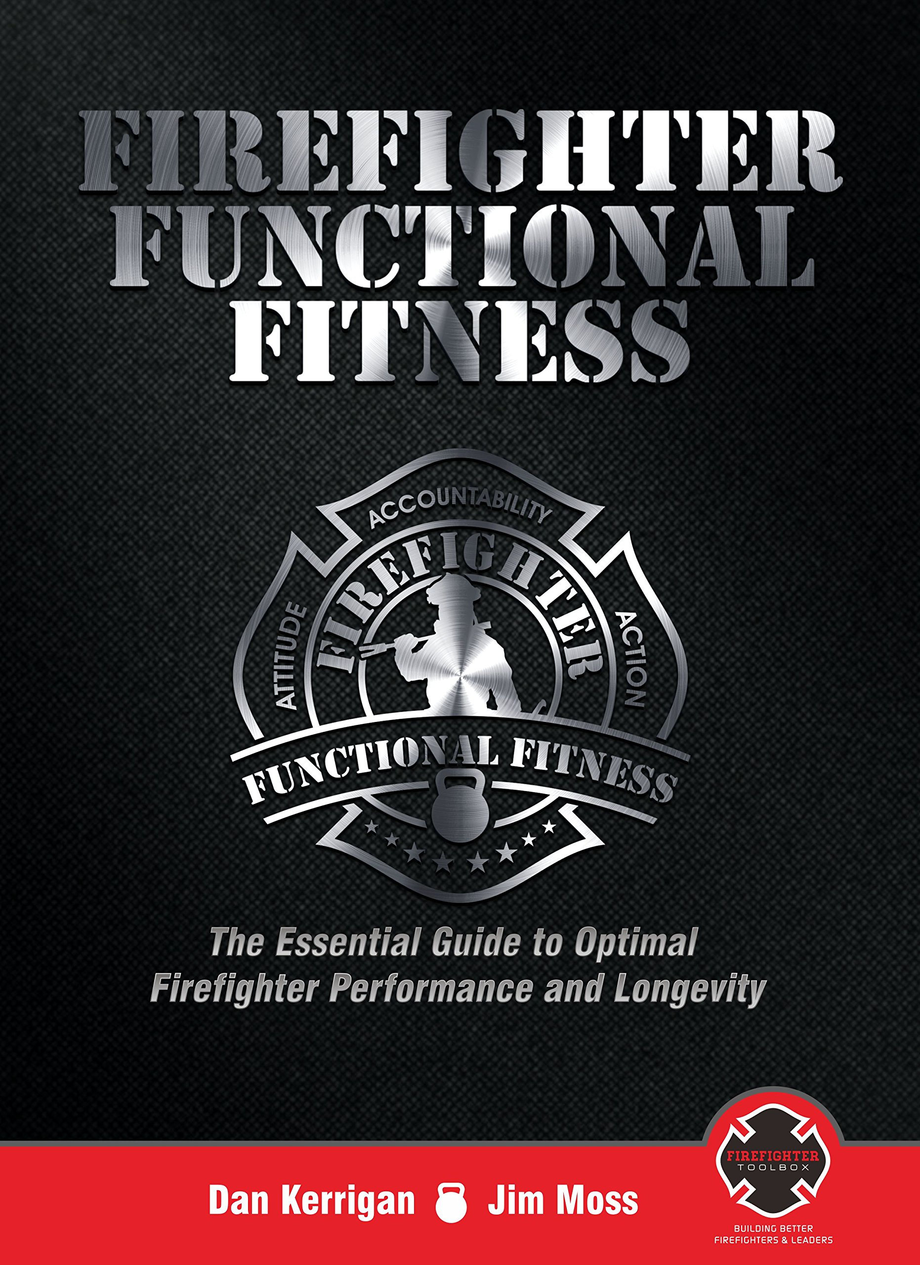 Firefighter Functional Fitness  The Essential Guide To Optimal Firefighter Performance And Longevity  English Edition