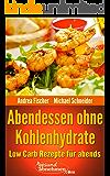 Low Carb Abendessen: Rezepte ohne Kohlenhydrate für abends (Diät Kochbuch 3)