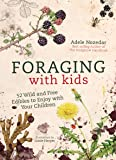 Foraging with Kids: 52 Wild and Free Edibles to Enjoy with Your Children