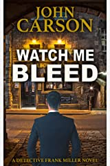 WATCH ME BLEED (Detective Frank Miller Series Book 4) Kindle Edition