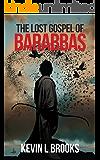 The Lost Gospel of Barabbas: The Thirteenth Apostle