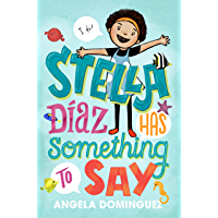 Stella Díaz Has Something to Say (Stella Diaz Book 1)