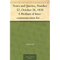 Notes and Queries, Number 52, October 26, 1850 A Medium of Inter-communication for Literary Men, Artists, Antiquaries, Genealogists, etc