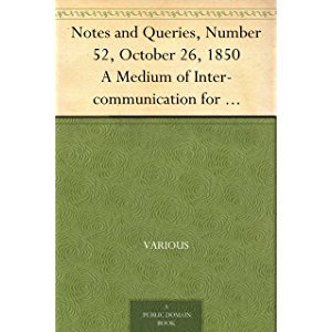 Notes and Queries, Number 52, October 26, 1850 A Medium of Inter-communication for Literary Men, Artists, Antiquaries…
