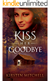 Kiss Her Goodbye: Thriller/Romance with a shocking twist