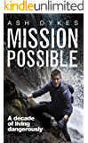 Mission: Possible: A Decade of Living Dangerously