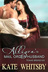 Allegra's Mail Order Husband - A Clean Historical Mail Order Bride Story (Texas Brides Book 3) Kindle Edition