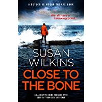Close to the Bone: An addictive crime thriller with edge-of-your-seat suspense (Detective Megan Thomas Book 2)