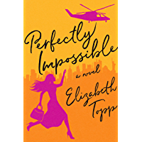 Perfectly Impossible: A Novel