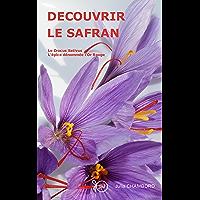 DECOUVRIR LE SAFRAN: Le Crocus Sativus, l'épice dénommée l'Or Rouge. (French Edition)