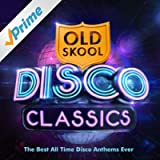 Old Skool Disco Classics - The Best All Time Disco Anthems Ever !