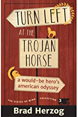 Turn Left at the Trojan Horse: A Would-Be Hero's American Odyssey (The States of Mind Collection Book 3) Kindle Edition