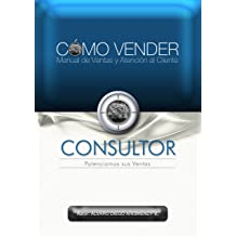 CÓMO VENDER, Manual de Ventas y Atención al Cliente (Spanish Edition) Jul 5, 2013