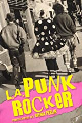 LA Punk Rocker: Stories of Sex, Drugs and Punk Rock that will make you wish you'd been there. Kindle Edition