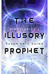 The Illusory Prophet (Singularity Series Book 3) Kindle Edition