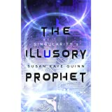 The Illusory Prophet (Singularity Series Book 3)