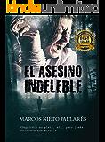 EL ASESINO INDELEBLE: Premio Eriginal Books 2017 (Adaptación cinematográfica en curso) (Spanish Edition)