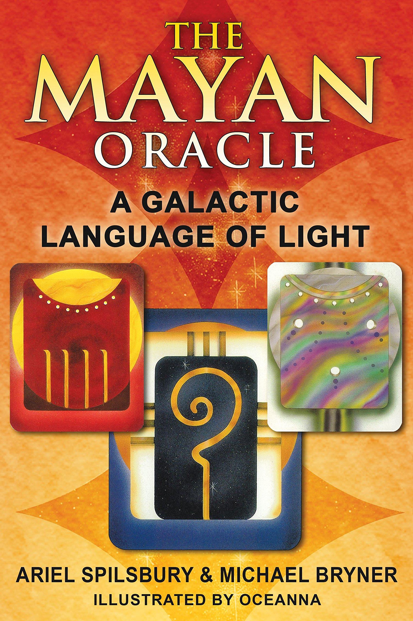 The Mayan Oracle: A Galactic Language Of Light: Ariel Spilsbury, Michael  Bryner, Oceanna: 9781591431237: Amazon: Books