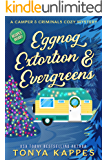 Eggnog, Extortion, and Evergreens: A Camper and Criminals Cozy Mystery Series Book 14 (A Camper & Criminals Cozy Mystery…