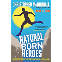 Natural Born Heroes: The Lost Secrets of Strength and Endurance (English Edition)