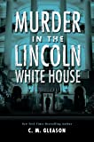 Murder in the Lincoln White House (Lincoln's White House Mystery)