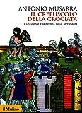 Il crepuscolo della crociata: L'Occidente e la perdita della Terrasanta (Biblioteca storica)
