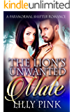 The Lion's Unwanted Mate: A Paranormal Shifter Romance
