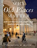 Why Old Places Matter: How Historic Places Affect Our Identity and Well-Being (American Association for State and Local…