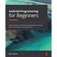 Android Programming for Beginners: Build in-depth, full-featured Android apps starting from zero programming experience…