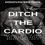 Ditch the Cardio: The Easy Way To Lose Fat