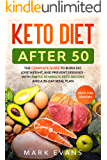 Keto Diet After 50: Keto for Seniors – The Complete Guide to Burn Fat, Lose Weight, and Prevent Diseases - With Simple…