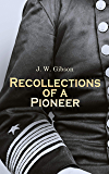 Recollections of a Pioneer: An Autobiographical Account of The Civil War Era