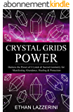 Crystal Grids Power: Harness The Power of Crystals and Sacred Geometry for Manifesting Abundance, Healing and Protection (English Edition)