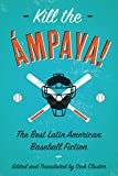 Kill the Ámpaya!  The Best Latin American Baseball Fiction