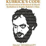 Kubrick's Code: An Examination of Illuminati & Occult Symbolism in Stanley Kubrick's Films