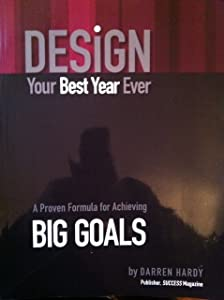Design Your Best Year Ever, A Proven Formula for Achieving Big Goals