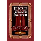 Ten Secrets to Overcoming Stage Fright: Brought to You by the Most Persnickety Angel in Heaven