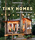 Country Living Tiny Homes: Living Big in Small Spaces (English Edition)