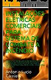 INSTALAÇÕES ELÉTRICAS COMERCIAIS PARA SISTEMA DE COMBATE A INCÊNDIO: Diagramas de Quadros de Acionamento de Bombas de Hidrantes e de Sprinklers, Central de Alarmes, Detectores, instalações, cabeação