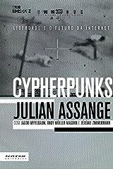 Cypherpunks: Liberdade e o futuro da internet (Portuguese Edition) Kindle Edition