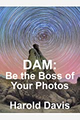 Digital Workflow: Using Digital Asset Management (DAM) to Become the Boss of Your Photos Kindle Edition