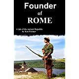 Founder of Rome: A Tale of the Ancient Republic