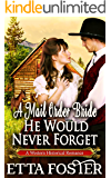 A Mail Order Bride He Would Never Forget: A Historical Western Romance Book