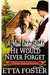 A Mail Order Bride He Would Never Forget: A Historical Western Romance Book Kindle Edition