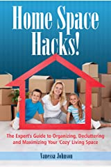 Home Space Hacks!: The Expert's Guide to Organizing, Decluttering and Maximizing Your 'Cozy' Living Space Kindle Edition
