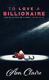 To Love A Billionaire (An Alpha Billionaire Romance) (The Billionaire's Baby Series Book 5)