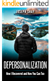 Depersonalization: How I Recovered and How You Can Too
