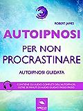 Autoipnosi per non procrastinare: Autoipnosi guidata
