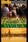 Bangkok: A Bad Boy International Romance (Entangle Me Book 3)